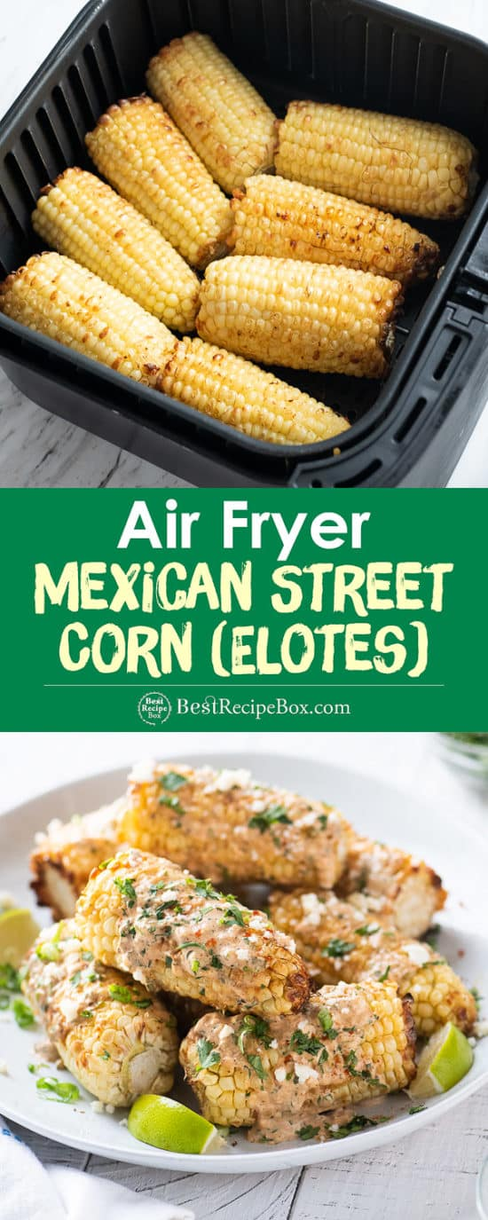 Air fryer basket with grilled Mexican corn on cob in basket and plate of elotes